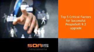 Top  5 Critical Factors for  Successful PeopleSoft 9.2 upgrade