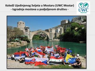 Koledž Ujedinjenog Svijeta u Mostaru (UWC Mostar)  - Izgradnja mostova u podjeljenom društvu -