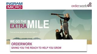 ORDERWORK  GIVING YOU THE REACH TO HELP YOU GROW