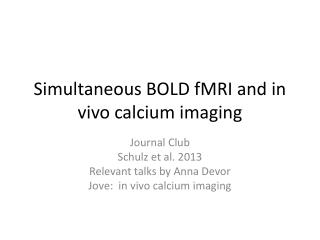 Simultaneous BOLD fMRI and in vivo calcium imaging