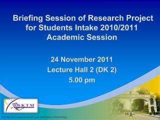 Briefing Session of Research Project for Students Intake 2010/2011 Academic Session