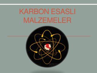 KARBON ESASLI MALZEMELER