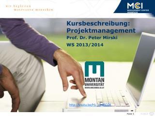 Kursbeschreibung: Projektmanagement Prof. Dr. Peter Mirski WS  2013/2014