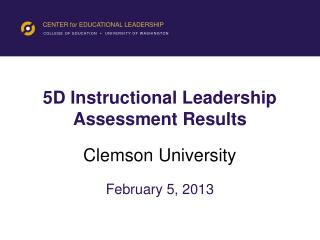 5D Instructional Leadership Assessment Results Clemson University February 5, 2013