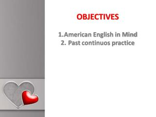 OBJECTIVES American English in  Mind Past  continuos  practice