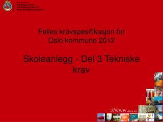 Felles kravspesifikasjon for  Oslo kommune 2012 Skoleanlegg - Del 3 Tekniske krav