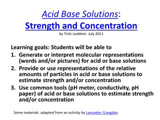Acid Base Solutions :  Strength  and Concentration  by Trish Loeblein  July 2011