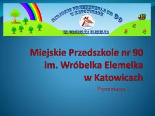Miejskie Przedszkole nr 90  im. Wróbelka  Elemelka w Katowicach