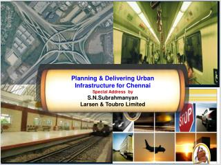 Planning & Delivering Urban Infrastructure for Chennai Special Address   by  S.N.Subrahmanyan