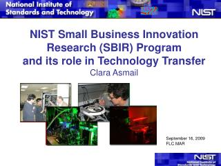NIST Small Business Innovation Research SBIR Program and its role in Technology Transfer Clara Asmail