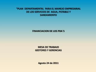 """""""PLAN  DEPARTAMENTAL  PARA EL MANEJO EMPRESARIAL  DE  LOS SERVICIOS DE  AGUA, POTABLE Y"""
