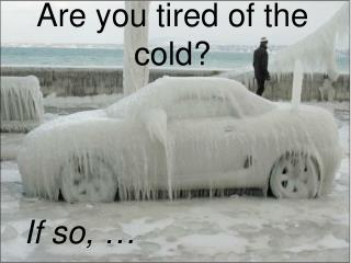 Are you tired of the cold?