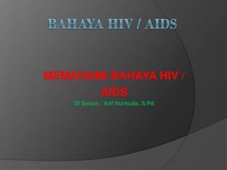 BAHAYA HIV / AIDS