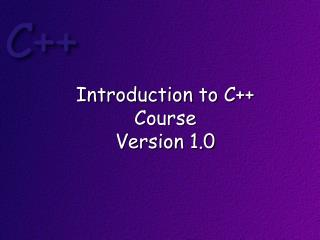 Introduction to C++  Course Version 1.0