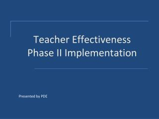 Teacher Effectiveness  Phase  II Implementation