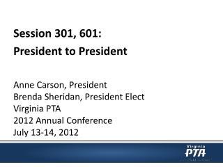 Session  301, 601:  President  to President Anne Carson, President