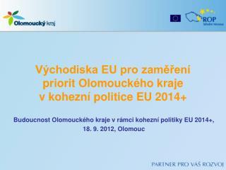 Východiska EU pro zaměření priorit Olomouckého  kraje  v  kohezní politice EU 2014+