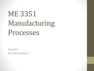 ME 3351 Manufacturing Processes
