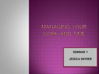 Managing Your Work and Time
