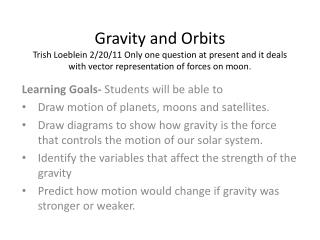 Learning Goals-  Students will be able to Draw motion of planets, moons and satellites.