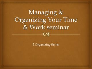 Managing & Organizing Your Time & Work seminar