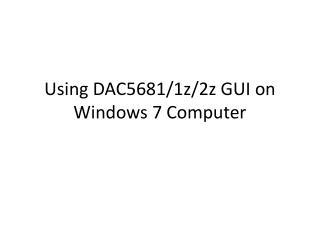Using DAC5681/1z/2z GUI on Windows 7 Computer