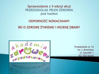 Przedszkole nr 16  im. J. Brzechwy  ul. Szarotki 1 62-502 Konin