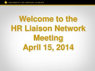 Welcome  to the HR Liaison Network Meeting April 15,  2014
