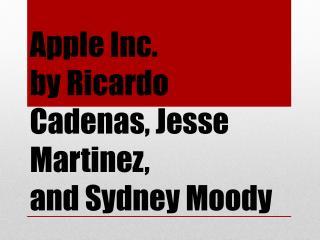Apple Inc. by Ricardo  Cadenas , Jesse Martinez, and Sydney Moody