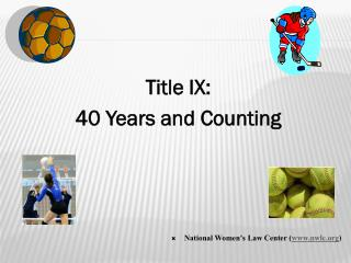 Title IX:  40 Years and Counting  National Women's Law Center ( nwlc )