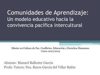 Comunidades de Aprendizaje:  Un modelo educativo hacia la convivencia pacífica intercultural