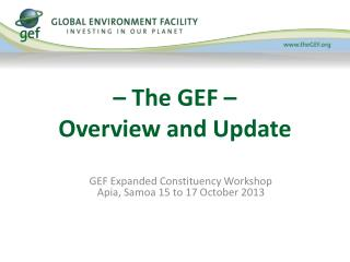 – The GEF –  Overview and Update