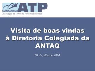 Visita de boas vindas   à Diretoria Colegiada da ANTAQ 01 de julho de 2014