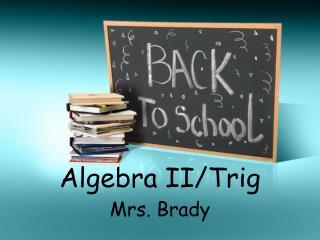 Algebra II/Trig