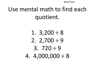 Use mental math to find each quotient. 1.  3,200 ÷ 8 2.  2,700 ÷ 9 3.  720 ÷ 9 4.  4,000,000 ÷ 8