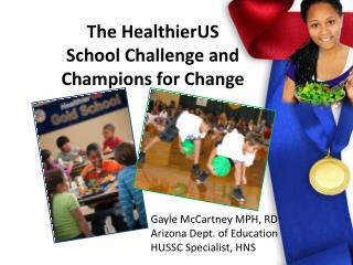 The  HealthierUS School Challenge and Champions for Change