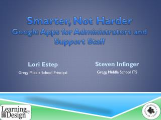Smarter, Not Harder Google Apps for Administrators and Support  S taff