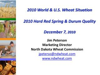 2010 World & U.S. Wheat Situation 2010 Hard Red Spring & Durum Quality December 7 , 2010