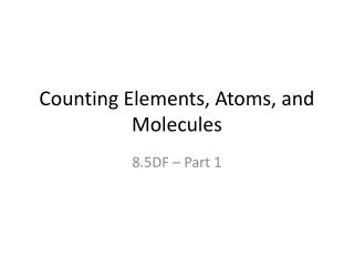 Counting Elements, Atoms, and Molecules
