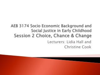Lecturers:  Lidia Hall and Christine Cook