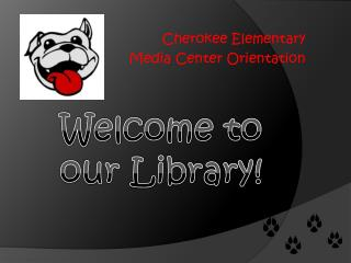 Cherokee Elementary Media Center Orientation