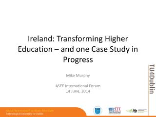 Ireland: Transforming Higher Education – and one Case Study in Progress