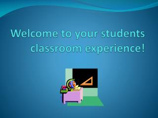 Welcome to your students classroom experience!