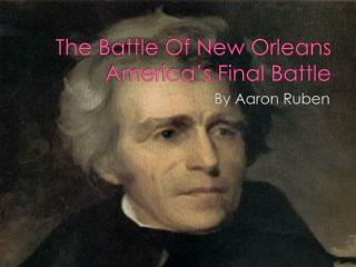 The Battle Of New Orleans America's Final Battle