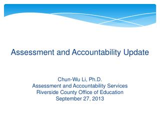 Assessment and Accountability Update Chun-Wu Li, Ph.D. Assessment and Accountability Services