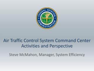 Air Traffic Control System  Command  Center Activities  and Perspective