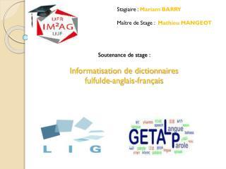 Soutenance  de s tage :  Informatisation de dictionnaires fulfulde-anglais-français