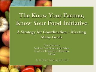 The Know Your Farmer, Know Your Food Initiative A Strategy for Coordination – Meeting Many Goals