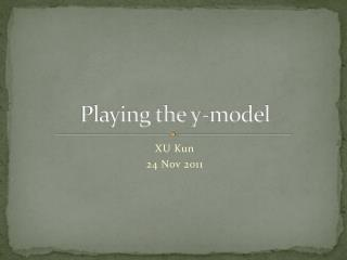 Playing the y-model