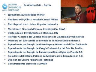 Dr. Alfonso Orta – García Egresado: Escuela Médico Militar